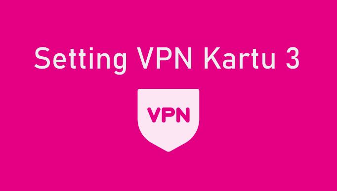 Tutorial Setelan VPN Kartu 3 di HP Android